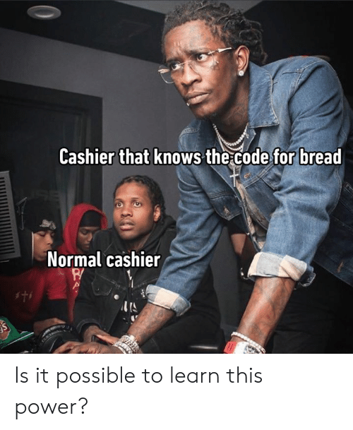 It Possible: Cashier that knows the code for bread  Normal cashier  s Is it possible to learn this power?