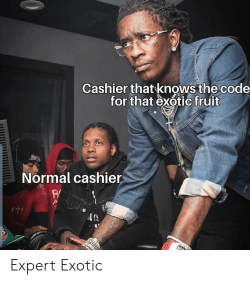 Expert: Cashier that knows the code  for that exotic fruit  Normal cashier  w Expert Exotic