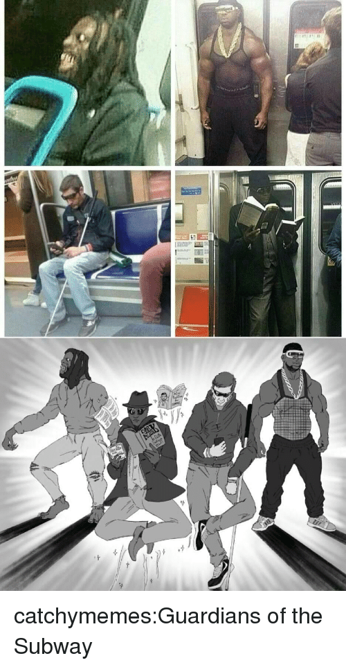 Reddit, Subway, and Tumblr: catchymemes:Guardians of the Subway