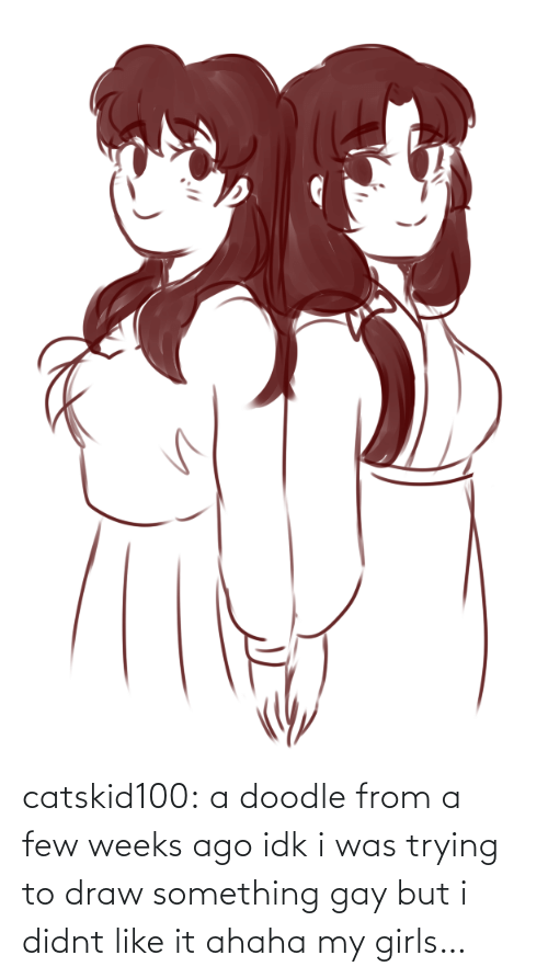 Weeks: catskid100:  a doodle from a few weeks ago idk i was trying to draw something gay but i didnt like it ahaha my girls…