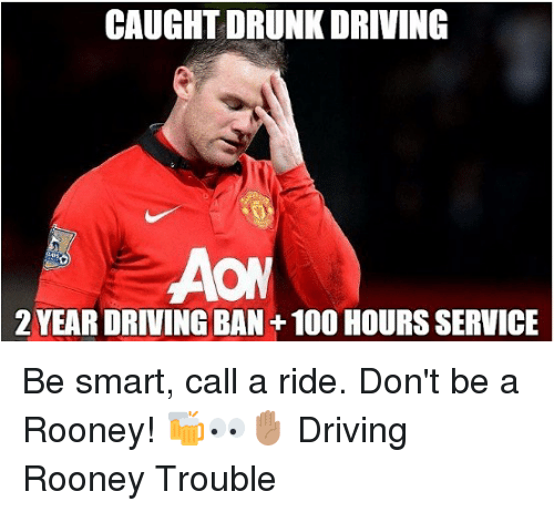 drunk driving: CAUGHT DRUNK DRIVING  2 YEAR DRIVING BAN+100 HOURS SERVICE Be smart, call a ride. Don't be a Rooney! 🍻👀✋🏽 Driving Rooney Trouble