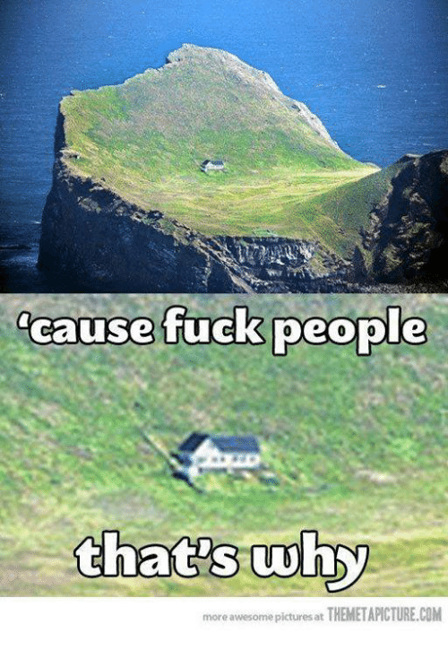 Fuck People: cause fuck people  that's  more awesome pictures at  THEMETAPICTURE.COM