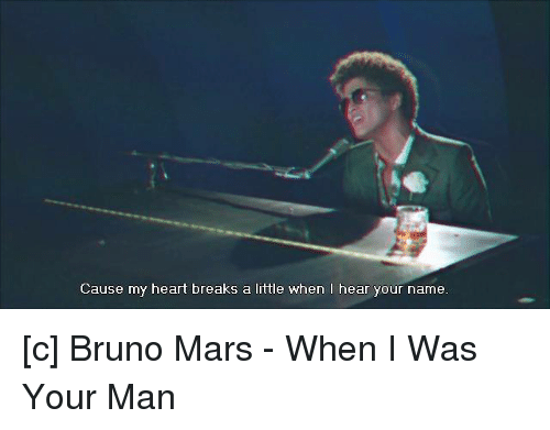 Cause My Heart Breaks A Little When I Hear Your Name C Bruno Mars