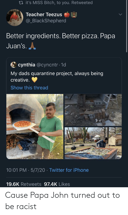 Turned: Cause Papa John turned out to be racist