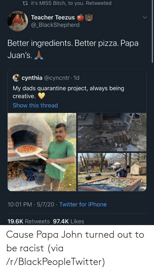 Turned: Cause Papa John turned out to be racist (via /r/BlackPeopleTwitter)