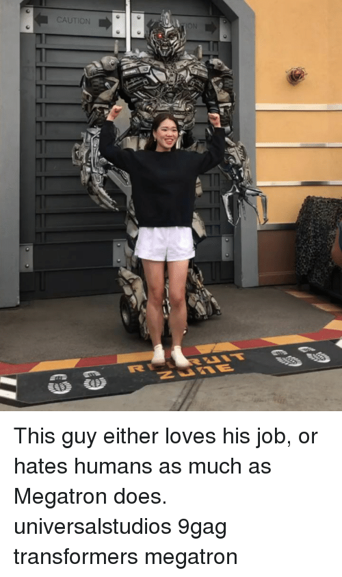 9gag, Memes, and Transformers: CAUTION  ION This guy either loves his job, or hates humans as much as Megatron does. universalstudios 9gag transformers megatron
