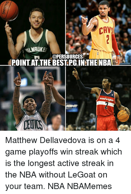 Matthew Dellavedova, Memes, and Nba: CAV  @PERSOURCES  POINT AT THE BEST PGINTHENBA Matthew Dellavedova is on a 4 game playoffs win streak which is the longest active streak in the NBA without LeGoat on your team. NBA NBAMemes