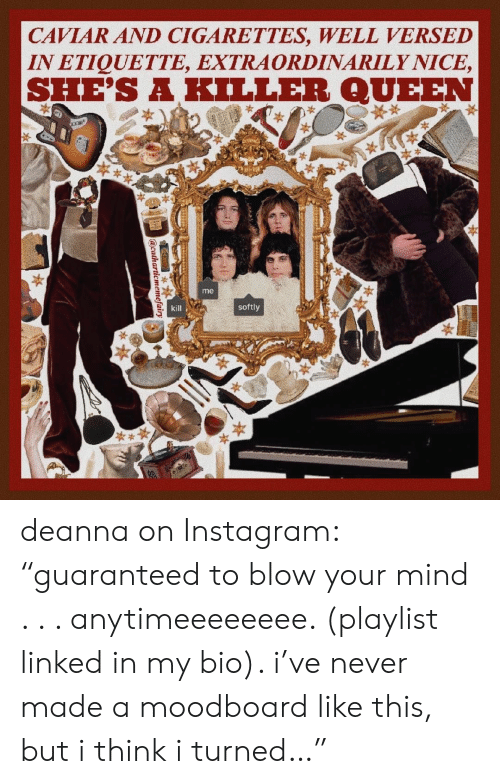 """Instagram, Queen, and Mind: CAVIAR AND CIGARETTES, WELL VERSED  IN ETIQUETTE, EXTRAORDINARILY NICE,  SHE'S A KILLER QUEEN  *  me  kill  softly  acatharticmemefairy deanna on Instagram: """"guaranteed to blow your mind . . . anytimeeeeeeee. (playlist linked in my bio). i've never made a moodboard like this, but i think i turned…"""""""