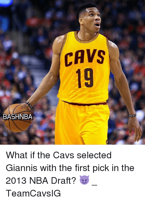 Nba Draft: CAVS  19  BASHNBA What if the Cavs selected Giannis with the first pick in the 2013 NBA Draft? 😈 _ TeamCavsIG