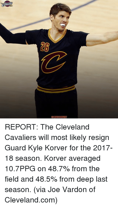 Cavs, Cleveland Cavaliers, and Memes: @CAVS CONTENT REPORT: The Cleveland Cavaliers will most likely resign Guard Kyle Korver for the 2017-18 season. Korver averaged 10.7PPG on 48.7% from the field and 48.5% from deep last season. (via Joe Vardon of Cleveland.com)