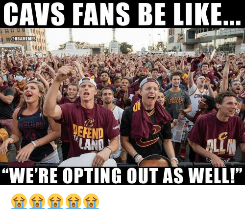 "Be Like, Cavs, and Nba: CAVS FANS BE LIKE  @NBAMEMES  DEFEND  AND  23  Alt  ""WE'RE OPTING OUT AS WELL!"" 😭😭😭😭😭"