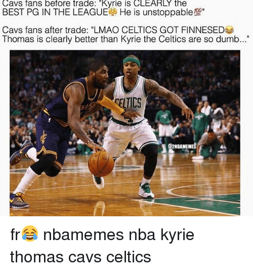 """Basketball, Cavs, and Dumb: Cavs fans before trade: """"Kyrie is CLEARLY the  BEST PG IN THE LEAGUE He is unstoppable  Cavs fans after trade: """"LMAO CELTICS GOT FINNESED  Thomas is clearly better than Kyrie the Celtics are so dumb...  ELTICS  NBAMEMES fr😂 nbamemes nba kyrie thomas cavs celtics"""