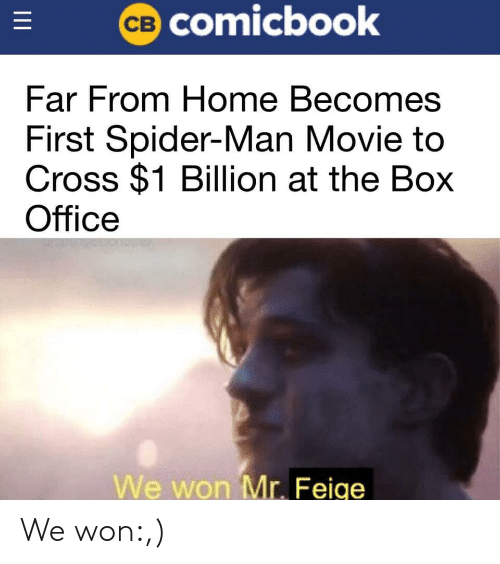 Spider, SpiderMan, and Box Office: CB COmicbook  Far From Home Becomes  First Spider-Man Movie to  Cross $1 Billion at the Box  Office  We won Mr. Feige  II We won:,)