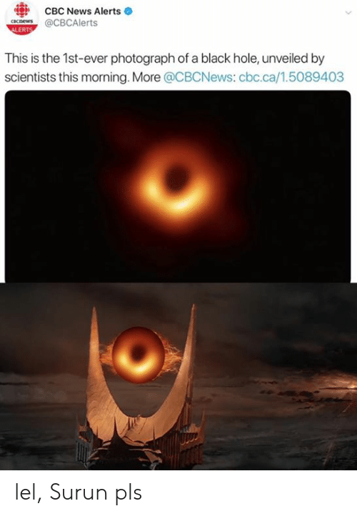 News, The Lord of the Rings, and Black: cBc News Alerts  ccnews@CBCAlerts  ERT  This is the 1st-ever photograph of a black hole, unveiled by  scientists this morning. More @CBCNews: cbc.ca/1.5089403 lel, Surun pls