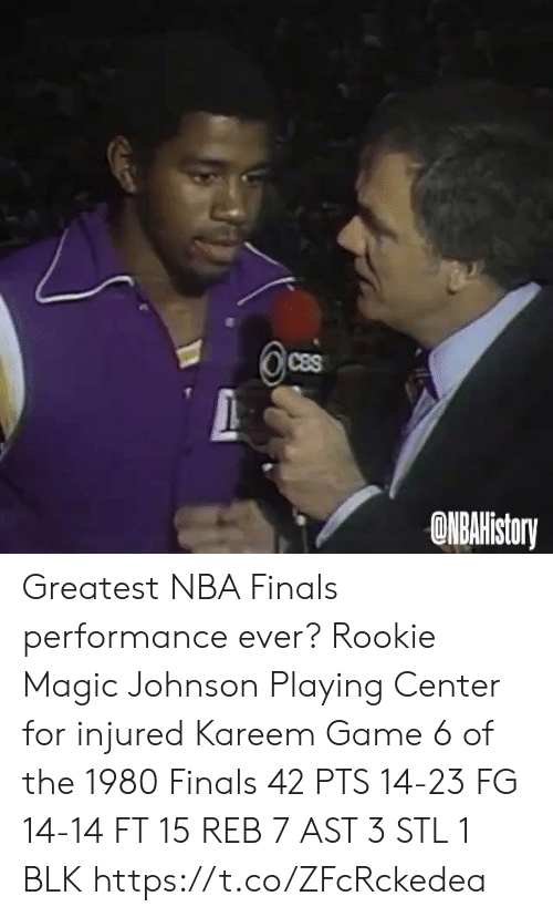 Finals, Magic Johnson, and Memes: CBS  ONBAHistoy Greatest NBA Finals performance ever?   Rookie Magic Johnson  Playing Center for injured Kareem Game 6 of the 1980 Finals   42 PTS  14-23 FG 14-14 FT 15 REB 7 AST  3 STL 1 BLK  https://t.co/ZFcRckedea