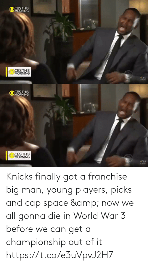 this morning: CBS THIS  MORNING  CBS THIS  MORNING  SCBS   CBS THIS  MORNING  CBS THIS  MORNING  ECBS Knicks finally got a franchise big man, young players, picks and cap space & now we all gonna die in World War 3 before we can get a championship out of it    https://t.co/e3uVpvJ2H7