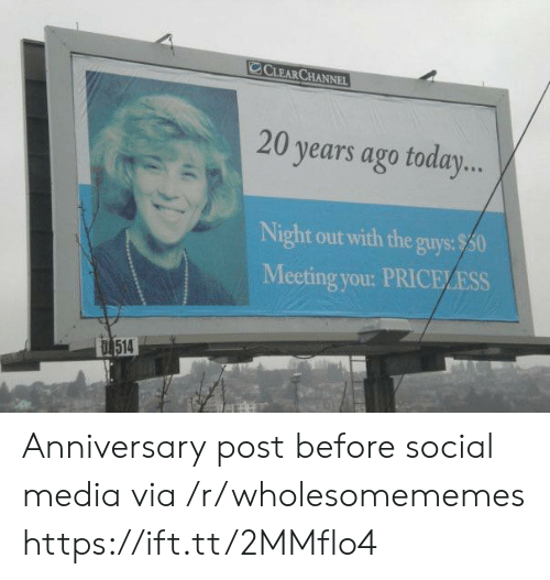 night out: CCLEAR CHANNEL  20 years ago today...  Night out with the guys:$50  Meeting you: PRICELESS  D 514 Anniversary post before social media via /r/wholesomememes https://ift.tt/2MMflo4