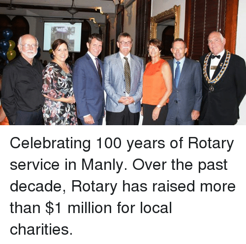 Rotary: Celebrating 100 years of Rotary service in Manly. Over the past decade, Rotary has raised more than $1 million for local charities.