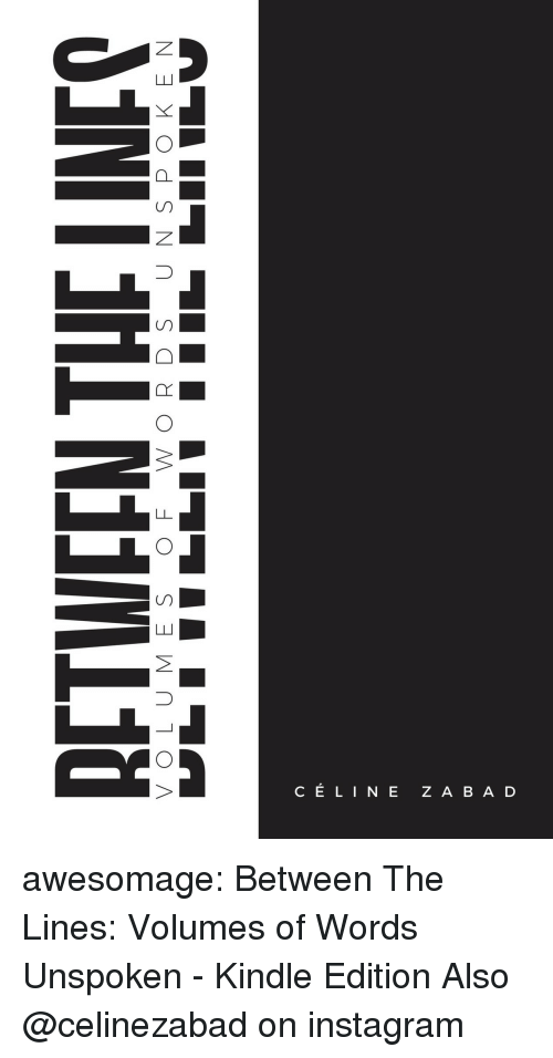 Amazon, Instagram, and Tumblr: CELINE ZABAD awesomage:  Between The Lines: Volumes of Words Unspoken - Kindle Edition     Also @celinezabad on instagram