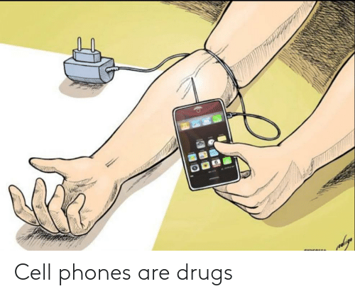 cell phones: Cell phones are drugs