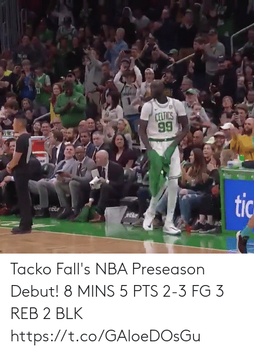 Memes, Nba, and Celtics: CELTICS  99  G  tic Tacko Fall's NBA Preseason Debut!  8 MINS 5 PTS 2-3 FG 3 REB 2 BLK   https://t.co/GAloeDOsGu