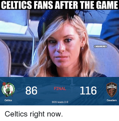 Nba, The Game, and Cavaliers: CELTICS FANS AFTER THE GAME  ONBAMEMES  86  116  FINAL  CAVALIERS  Celtics  Cavaliers  BOS leads 2-0 Celtics right now.