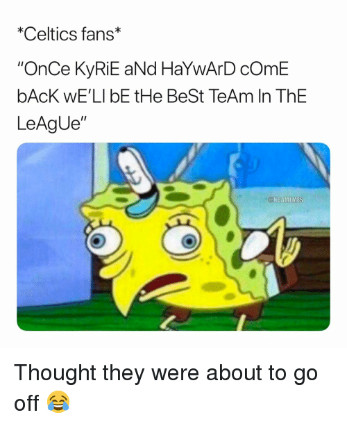 "Best Team: *Celtics fans*  ""OnCe KyRiE aNd HaYwArD cOmE  bAcK wE'LI bE tHe BeSt TeAm In ThE  LeAgUe""  @NBAMEMES Thought they were about to go off 😂"