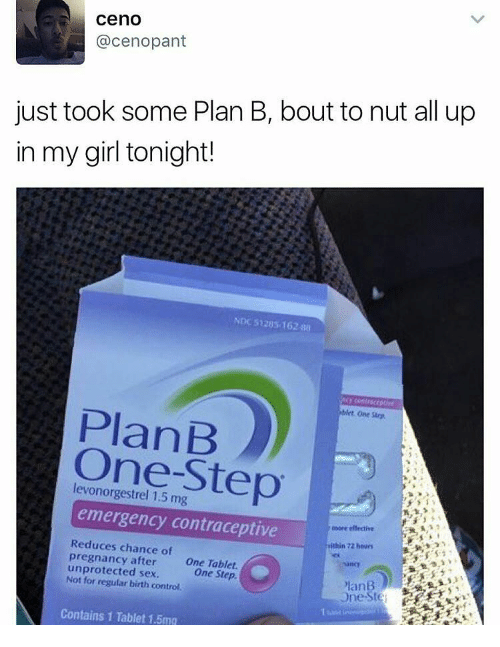 Emergent: ceno  acenopant  just took some Plan B, bout to nut all up  in my girl tonight!  NDc S125s 162 sa  PlanB  One-Step  emergency contraceptive  more effective  Reduces chance of  within mihen  pregnancy after  one Tablet.  unprotected sex.  regular birth control.  One Step.  PlanB  one  Contains 1 Tablet 1.5mg