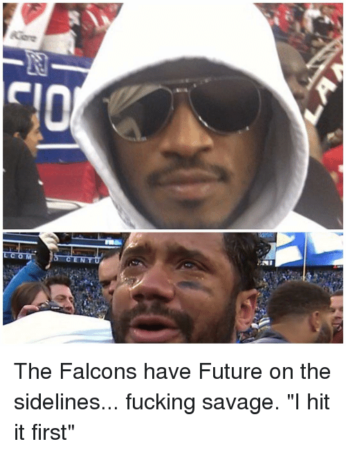 "Memes, Falcons, and Cent: CENT  NI The Falcons have Future on the sidelines... fucking savage. ""I hit it first"""