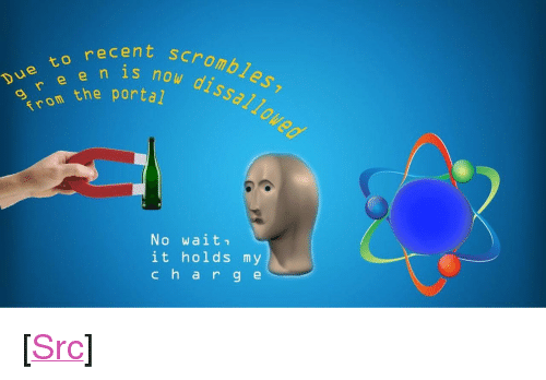 "Reddit, Portal, and Cent: cent nou dissalloweo  recent scromb  now  s now dssallo  e e n  o com the portal  No wait  it holds my  char g e <p>[<a href=""https://www.reddit.com/r/surrealmemes/comments/85jwon/a_new_announcement_from_portal_industries/"">Src</a>]</p>"