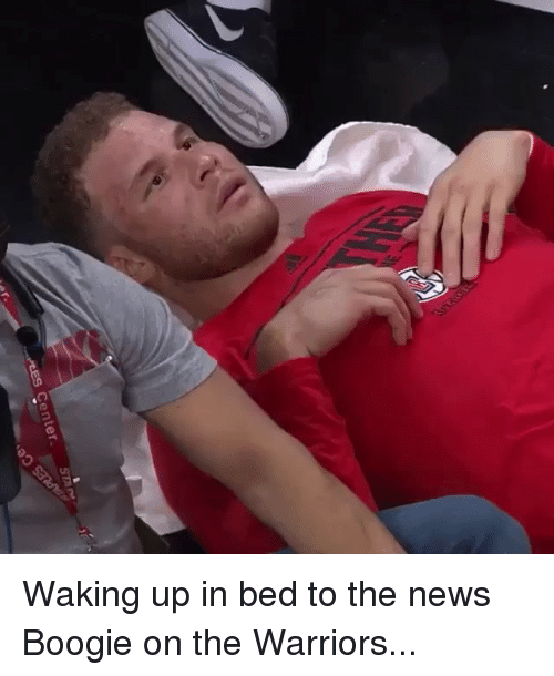 Nba, News, and Warriors: Center Waking up in bed to the news Boogie on the Warriors...