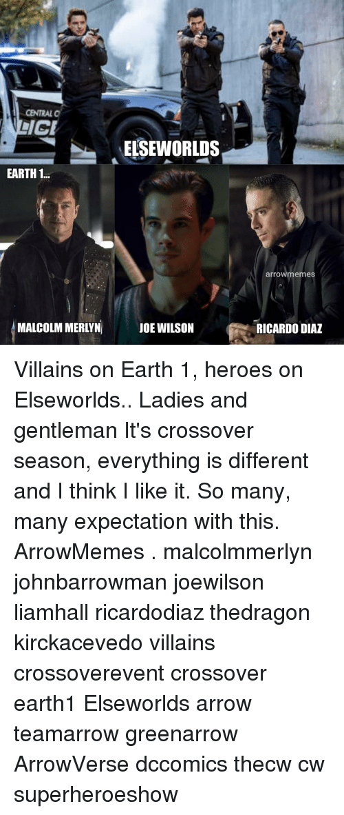 Memes, Arrow, and Earth: CENTRAL O  ELSEWORLDS  EARTH 1..  arrowmemes  MALCOLM MERLYN  JOE WILSON  RICARDO DIAZ Villains on Earth 1, heroes on Elseworlds.. Ladies and gentleman It's crossover season, everything is different and I think I like it. So many, many expectation with this. ArrowMemes . malcolmmerlyn johnbarrowman joewilson liamhall ricardodiaz thedragon kirckacevedo villains crossoverevent crossover earth1 Elseworlds arrow teamarrow greenarrow ArrowVerse dccomics thecw cw superheroeshow