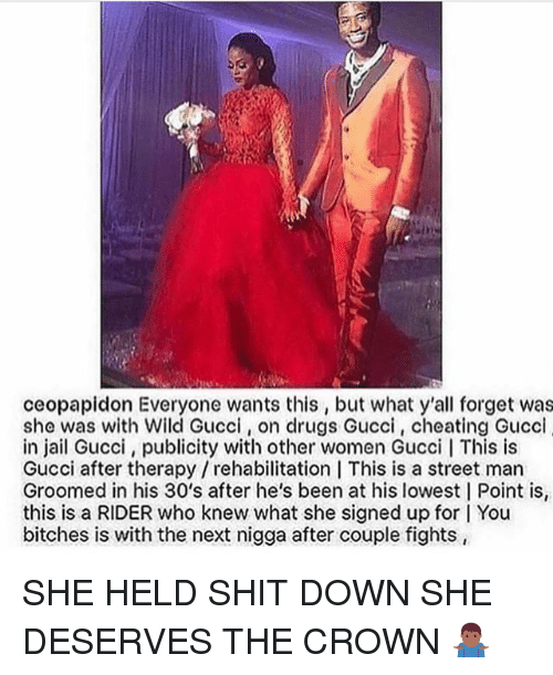 Groomed: ceopapidon Everyone wants this, but what y'all forget was  she was with Wild Gucci, on drugs Gucci, cheating Guccl  in jail Gucci, publicity with other women Gucci l This is  Gucci after therapy / rehabilitation This is a street man  Groomed in his 30's after he's been at his lowest | Point is,  this is a RIDER who knew what she signed up for I You  bitches is with the next nigga after couple fights SHE HELD SHIT DOWN SHE DESERVES THE CROWN 🤷🏾♂️