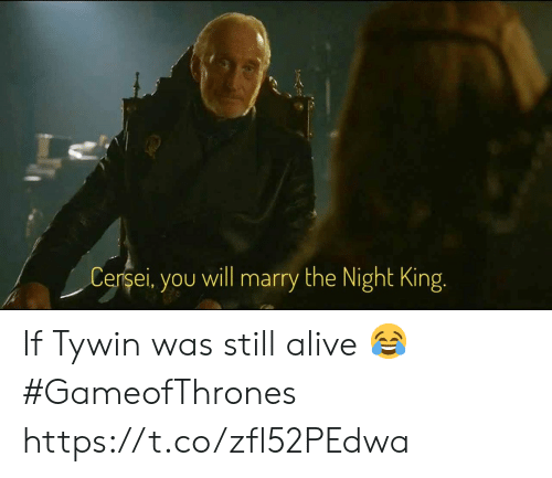 Alive, Memes, and 🤖: Cersei, you will marry the Night King. If Tywin was still alive 😂 #GameofThrones https://t.co/zfl52PEdwa