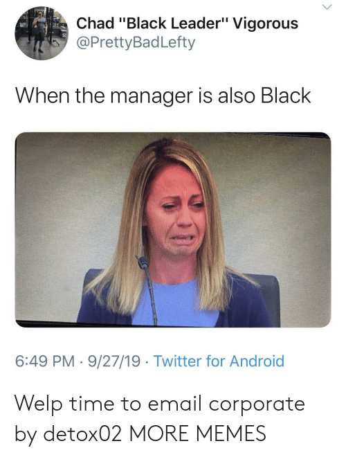 "corporate: Chad ""Black Leader"" Vigorous  @PrettyBadLefty  When the manager is also Black  6:49 PM 9/27/19 Twitter for Android Welp time to email corporate by detox02 MORE MEMES"