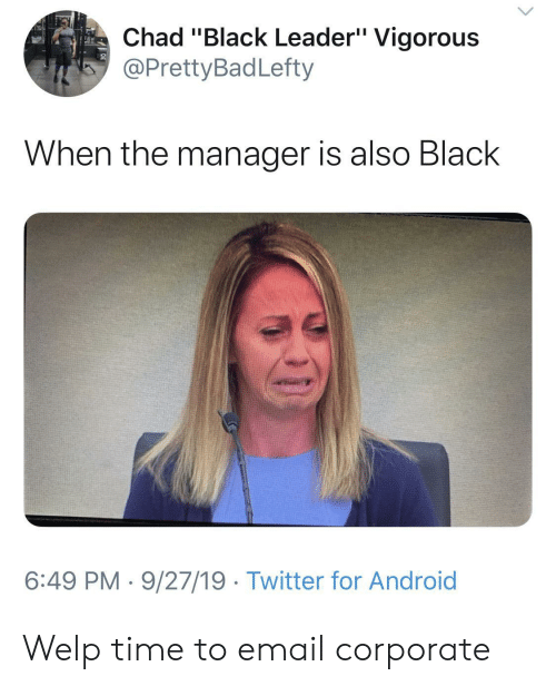 "corporate: Chad ""Black Leader"" Vigorous  @PrettyBadLefty  When the manager is also Black  6:49 PM 9/27/19 Twitter for Android Welp time to email corporate"