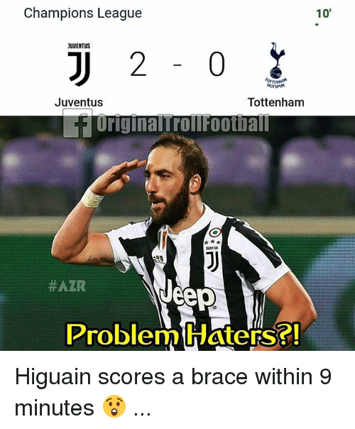 Memes, Champions League, and Jeep: Champions League  10'  UUENTUS  Juventus  Tottenham  UriginalrrollFootball  #AZR  Jeep  Problem Waters?! Higuain scores a brace within 9 minutes 😲 ...