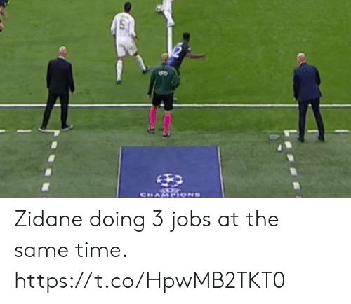 zidane: CHAMPIONS Zidane doing 3 jobs at the same time. https://t.co/HpwMB2TKT0