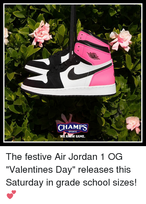"Air Jordan, Memes, and 🤖: CHAMPS  SPORTS  KNOW GAME The festive Air Jordan 1 OG ""Valentines Day"" releases this Saturday in grade school sizes! 💕"