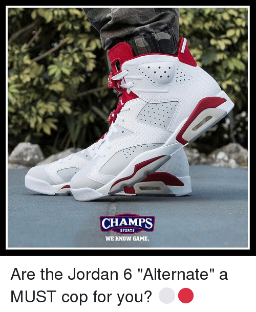 c006cc623b90 CHAMPS SPORTS WE KNOW GAME Are the Jordan 6 Alternate a MUST Cop for ...