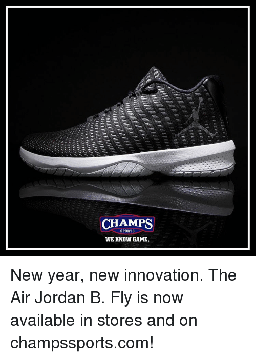 Air Jordan, Jordans, and Memes: CHAMPS  SPORTS  WE KNOW GAME. New year, new innovation. The Air Jordan B. Fly is now available in stores and on champssports.com!