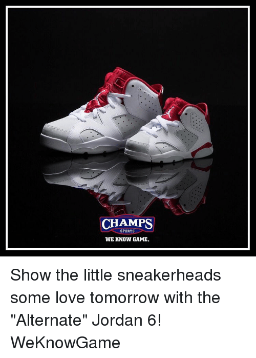 "game shows: CHAMPS  SPORTS  WE KNOW GAME. Show the little sneakerheads some love tomorrow with the ""Alternate"" Jordan 6! WeKnowGame"