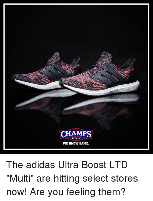 """Adidas, Memes, and Sports: CHAMPS  SPORTS  WE KNOW GAME. The adidas Ultra Boost LTD """"Multi"""" are hitting select stores now! Are you feeling them?"""
