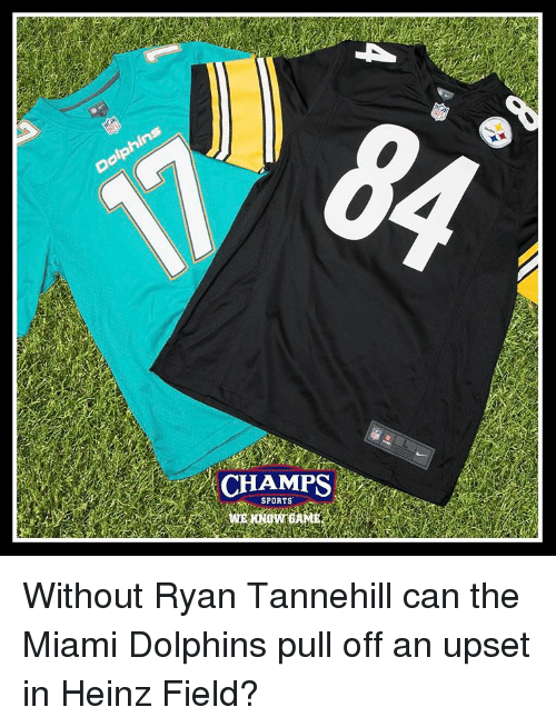 tannehill: CHAMPS  SPORTS Without Ryan Tannehill can the Miami Dolphins pull off an upset in Heinz Field?