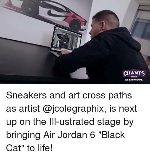 "Air Jordan, Jordans, and Memes: CHAMPS  WE KNOW GAME Sneakers and art cross paths as artist @jcolegraphix, is next up on the Ill-ustrated stage by bringing Air Jordan 6 ""Black Cat"" to life!"