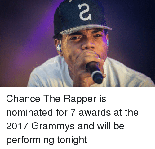 nominal: Chance The Rapper is nominated for 7 awards at the 2017 Grammys and will be performing tonight