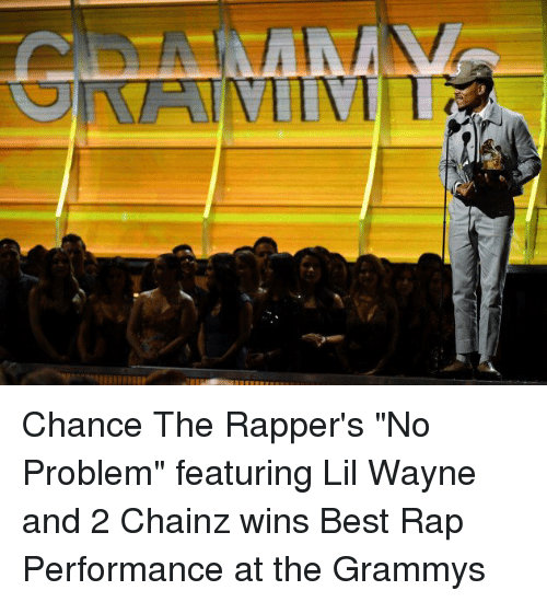 "Wayned: Chance The Rapper's ""No Problem"" featuring Lil Wayne and 2 Chainz wins Best Rap Performance at the Grammys"