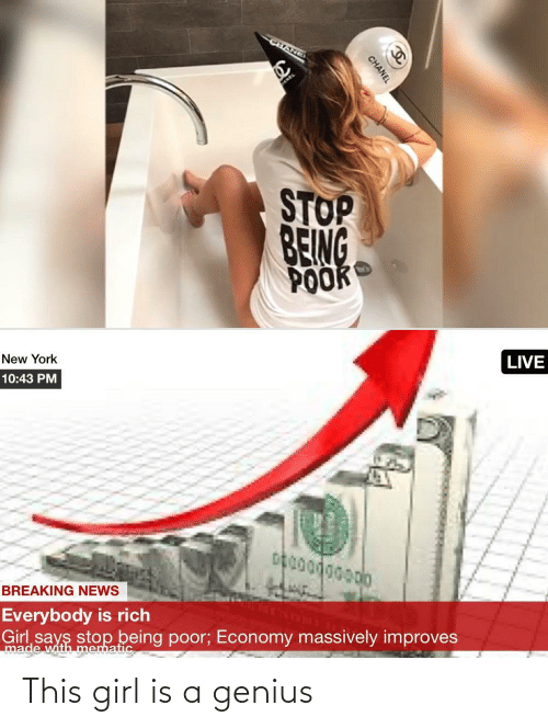 Genius: CHANEI  STOP  BEING  POOK  LIVE  New York  10:43 PM  BREAKING NEWS  Everybody is rich  Girl says stop being poor; Economy massively improves  made with mematic  CHANEL This girl is a genius