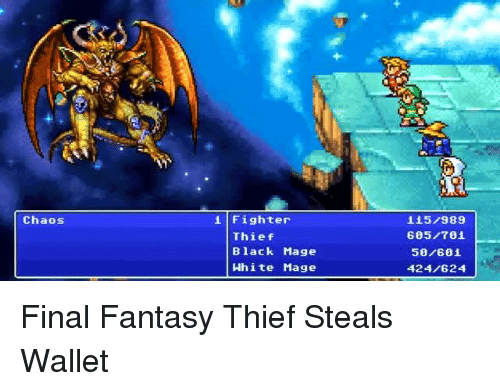 fantasi: Chaos  i Fighter  Thief  Black Mage  White Mage  115/989  605/701  50/601  424/624 Final Fantasy Thief Steals Wallet