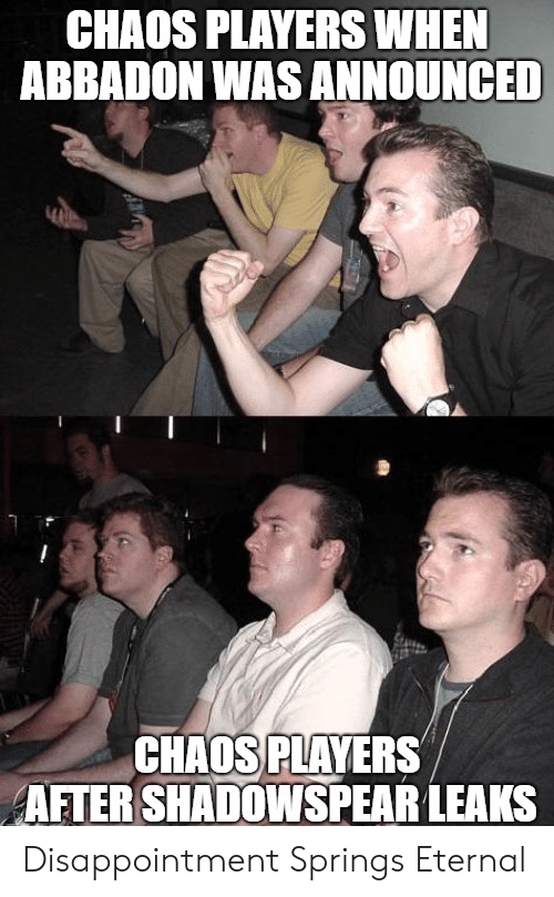 Leaks, Disappointment, and Chaos: CHAOS PLAYERS WHEN  ABBADON WAS ANNOUNCED  CHAOS PLAVERS  AFTER SHADOWSPEAR LEAKS Disappointment Springs Eternal
